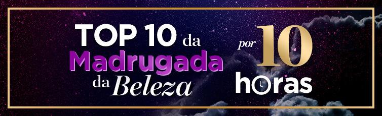 Os Top 10 da Madrugada da Beleza